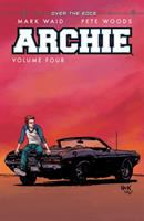 Cover image for Archie. Volume four, Over the edge / story by Mark Waid ; art by Pete Woods ; lettering by Jack Morelli.