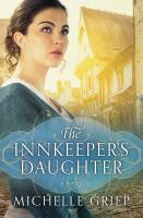 Cover image for The innkeeper's daughter : a novel / Michelle Griep