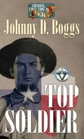 Cover image for Top soldier [large print] / Johnny D. Boggs.