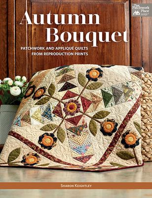 Cover image for Autumn Bouquet Patchwork And Appliqu©♭ Quilts From Reproduction Prints.