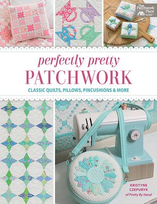 Cover image for Perfectly Pretty Patchwork Classic Quilts, Pillows, Pincushions & More.