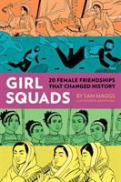 Cover image for Girl squads : 20 female friendships that changed history / by Sam Maggs ; illustrations by Jenn Woodall.