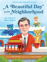 Cover image for A beautiful day in the neighborhood : the poetry of Mister Rogers / lyrics by Fred Rogers ; illustrations by Luke Flowers.