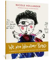 Cover image for We ate Wonder Bread : a memoir of growing up on the west side of Chicago / by Nicole Hollander ; introduction by Alison Bechdel.