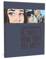 Cover image for Is this how you see me? / Jaime Hernandez.