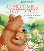 Cover image for A long time that I've loved you / by Margaret Wise Brown ; illustrated by Katy Hudson.