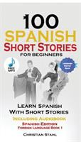 Cover image for 100 Spanish short stories for beginners : learn Spanish with short stories / Christian Stahl.