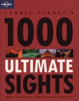 Cover image for Lonely Planet's 1000 ultimate sights : from the world's leading travel authority / [written by Andrew Bain, Carolyn Bain, [et al.]]