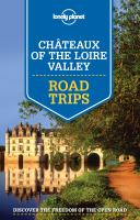 Cover image for Chateaux of the Loire Valley : road trips / this edition written and researched by Alexis Averbuck [and 3 others].