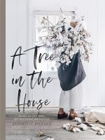 Cover image for A tree in the house : flowers for your home, special occasions and every day / Annabelle Hickson.