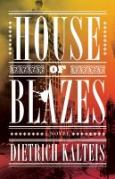 Cover image for House of blazes : a novel / Dietrich Kalteis.