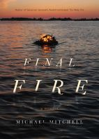 Cover image for Final fire : a photographer's tales from a very small island : a memoir / Michael Mitchell.