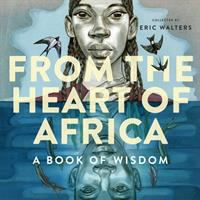 Cover image for From the heart of Africa : a book of wisdom / Eric Walters.