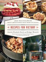 Cover image for Recipes for victory : Great War food from the front and kitchens back home in Canada / edited by Elizabeth Baird and Bridget Wranich ; research and testing by the Volunteer Historic Cooks at Fort York National Historic Site.