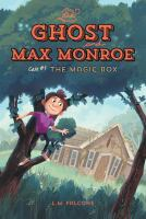 Cover image for The ghost and Max Monroe. Case #1, The magic box / written by L.M. Falcone ; illustrations by Kim Smith.