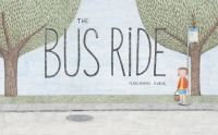Cover image for The bus ride / Marianne Dubuc ; [english translation by Yvette Ghione].