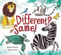 Cover image for Different? Same! / written by Heather Tekavec ; illustrated by Pippa Curnick.