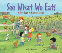 Cover image for See what we eat! : a first book of healthy eating / Scot Ritchie.