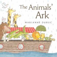 Cover image for The animals' ark / Marianne Dubuc.