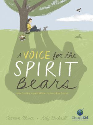 Cover image for A voice for the spirit bears : how one boy inspired millions to save a rare animal / Carmen Oliver, Katy Dockrill