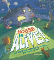 Cover image for My house is alive! : the weird and wonderful sounds your house makes / Scot Ritchie.