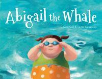 Cover image for Abigail the whale / written by Davide Cali ; art by Sonja Bougaeva.