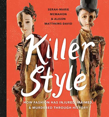 Cover image for Killer style : the history of how fashion has injured, maimed, & murdered through history / by Serah-Marie McMahon & Alison Matthews David ; illustrated by Gillian Wilson.