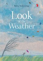 Cover image for Look at the weather / Britta Teckentrup ; translated and adapted by Shelley Tanaka.