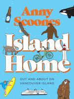 Cover image for Island home : out and about on Vancouver Island / Anny Scoones.