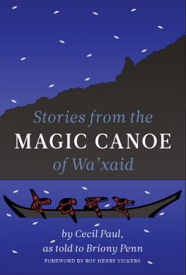 Cover image for Stories from the magic canoe of Wa'xaid / Cecil Paul, as told to Briony Penn ; foreword by Roy Henry Vickers.