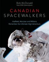 Cover image for Canadian spacewalkers : Hadfield, MacLean and Williams remember the ultimate high adventure / Bob McDonald.