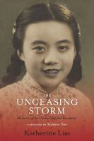 Cover image for The unceasing storm : memories of the Chinese Cultural Revolution / Katherine Luo ; foreword by Madeleine Thien ; translated from the Chinese by Joe Mo, Lucy Y.S. Mo, Yvonne So, Peony Leung, Dr. Richard and Joan Colclough, Lucy Hu, Mei Jianghai and Sue Chong.