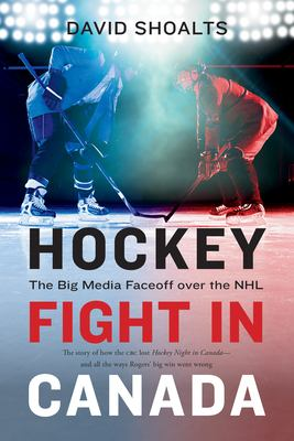 Cover image for Hockey fight in Canada : the big media faceoff over the NHL / David Shoalts.