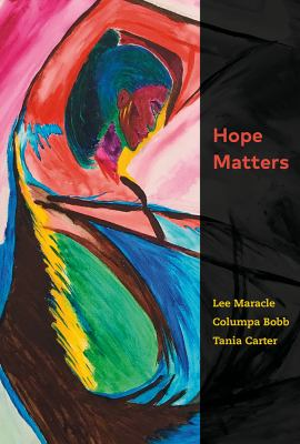 Cover image for Hope matters / Lee Maracle, Columpa Bobb, Tania Carter ; with a preface by Senator Murray Sinclair.