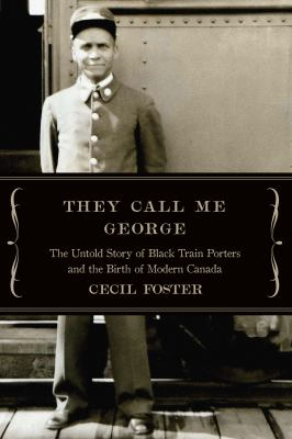 Cover image for They call me George : the untold story of black train porters and the birth of modern Canada / Cecil Foster.