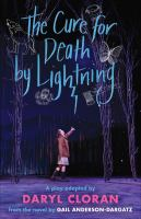 Cover image for The cure for death by lightning : a play / adapted by Daryl Cloran from the novel by Gail Anderson-Dargatz.