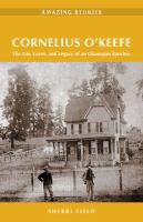 Cover image for Cornelius O'Keefe : the life, loves, and legacy of an Okanagan rancher / Sherri Field.