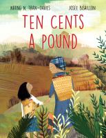 Cover image for Ten cents a pound / written by Nhung N. Tran-Davies ; illustrated by Josée Bisaillon.