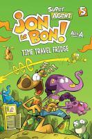 Cover image for Super agent Jon Le Bon! 5, Time travel fridge / written and illustrated by Alex A ; translator, Rhonda Mullins.