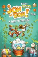 Cover image for Super agent Jon le Bon!. 6 A sheep in the head / written and illustrated by Alex A. ; translator, Rhonda Mullins.