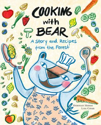 Cover image for Cooking with Bear : a story and recipes from the forest / Deborah Hodge ; pictures by Lisa Cinar.