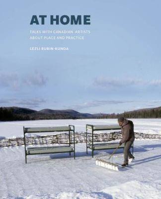Cover image for At home : talks with Canadian artists about place and practice / Lezli Rubin-Kunda.
