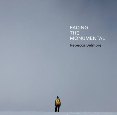 Cover image for Facing the monumental / Rebecca Belmore ; edited by Wanda Nanibush.