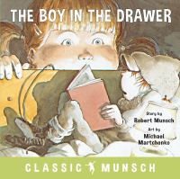 Cover image for The boy in the drawer / story by Robert Munsch ; art by Michael Martchenko.