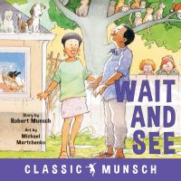 Cover image for Wait and see / story by Robert Munsch ; art by Michael Martchenko.