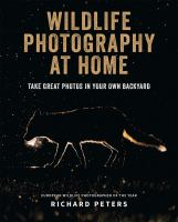 Cover image for Wildlife photography at home : take great photos in your own backyard / Richard Peters.