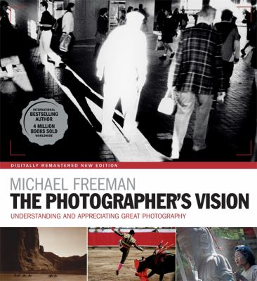 Cover image for The photographer's vision remastered : understanding and appreciating great photography / Michael Freeman.
