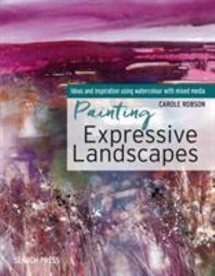 Cover image for Painting expressive landscapes : ideas and inspiration using watercolour with mixed media / Carole Robson.