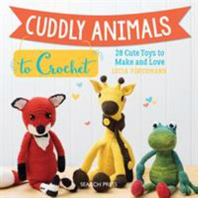 Cover image for Cuddly animals to crochet : 28 cute toys to make and love / Lucia Förthmann.