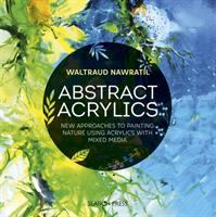 Cover image for Abstract acrylics : new approaches to painting nature using acrylics with mixed media / Waltraud Nawratil.